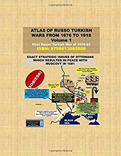 Atlas of Russo Turkish wars from 1676 to 1918-Volume 1: First Russo Turkish War of 1676-81