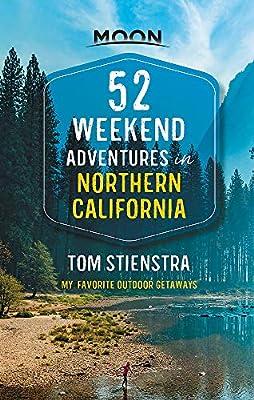 52 Weekend Adventures in Northern California: My Favorite Outdoor Getaways (Travel Guide) by Moon Travel