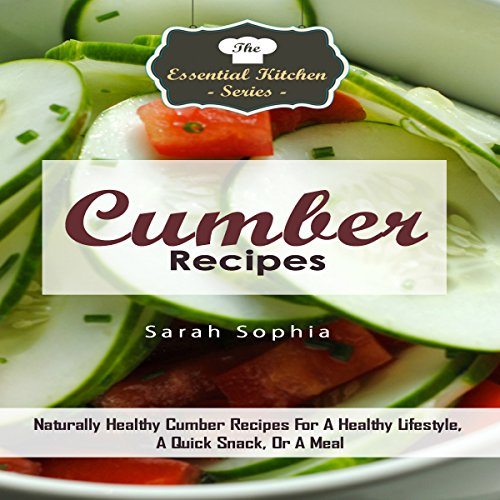 Cumber Recipes: Naturally Healthy Cumber Recipes for a Healthy Lifestyle, a Quick Snack, or a Meal audiobook cover art