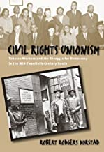 Civil Rights Unionism: Tobacco Workers and the Struggle for Democracy in the Mid-Twentieth-Century South 1st edition by Korstad, Robert R. (2003) Paperback