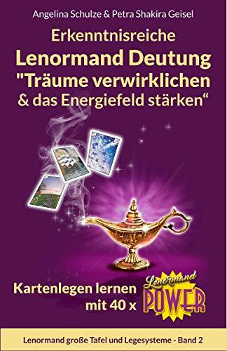 """Erkenntnisreiche Lenormand Deutung """"Träume verwirklichen & das Energiefeld stärken"""": Kartenlegen lernen mit 40 x Lenormand Power (Lenormand große Tafel und Legesysteme Band 2)"""