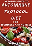 Absolute Guide To Autoimmune Protocol Diet For Beginners And Novices (English Edition)