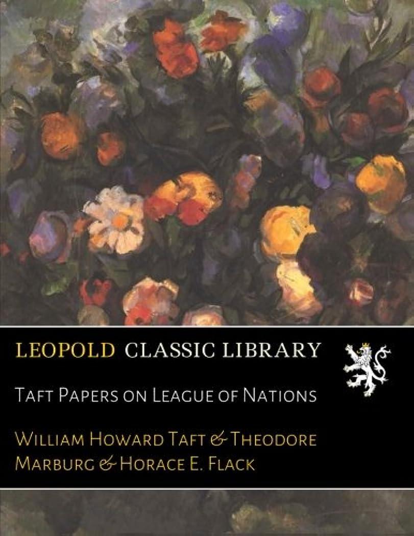 魅力的ホップ空虚Taft Papers on League of Nations