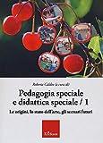 Pedagogia speciale e didattica speciale. Le origini, lo stato dell'arte, gli scenari futuri (Vol. 1)