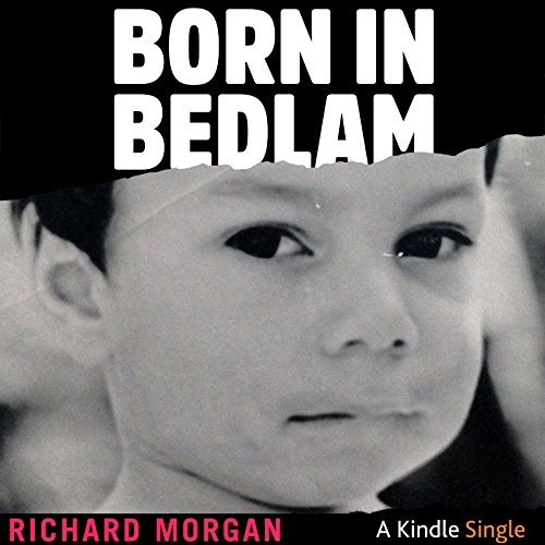 Born in Bedlam                   By:                                                                                                                                 Richard Morgan                               Narrated by:                                                                                                                                 Graham Vick                      Length: 2 hrs and 42 mins     1 rating     Overall 5.0