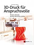 3D-Druck für Anspruchsvolle: Mit dem Ultimaker perfekte Werkstücke erstellen (German Edition)