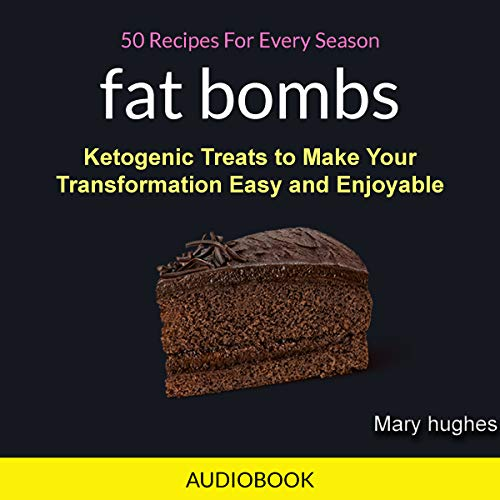 Fat Bombs: 50 Recipes for Every Season cover art