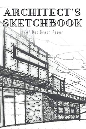 Architect's Sketchbook (6 x 9 120 Pages) || Dot Graph Paper, Architecture Sketch Book, 1/4