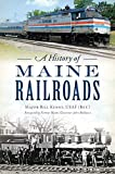 A History of Maine Railroads (Transportation)