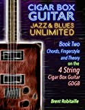Cigar Box Guitar Jazz & Blues Unlimited - 4 String: Book Two: Chords, Fingerstyle and Theory (English Edition)
