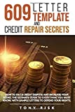 609 Letter Template And Credit Repair Secrets: How To File A Credit Dispute And Increase Your Score. The Ultimate Guide To Everything You Must Know, With Sample Letters To Defend Your Rights.