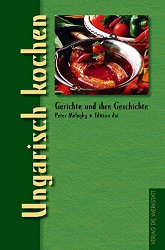 Ungarisch kochen: Gerichte und ihre Geschichte (Gerichte und ihre Geschichte - Edition dià im Verlag Die Werkstatt)