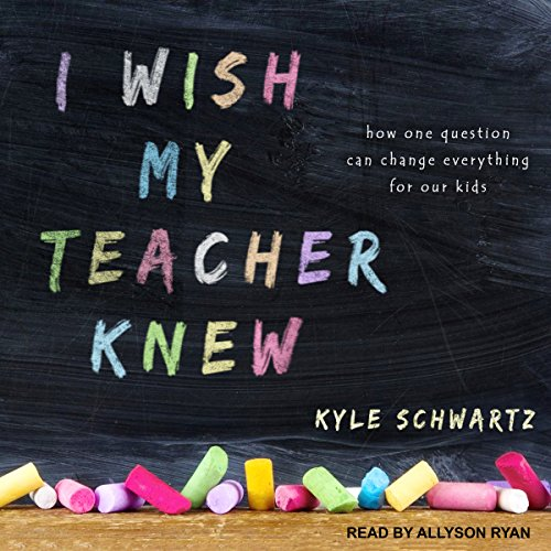 I Wish My Teacher Knew Audiobook By Kyle Schwartz cover art