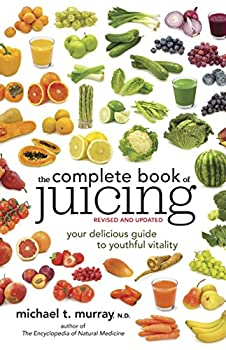 The Complete Book of Juicing Revised and Updated  Your Delicious Guide to Youthful Vitality