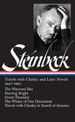 John Steinbeck: Travels with Charley and Later Novels 1947-1962 (Loa #170): The Wayward Bus / Burning Bright / Sweet Thursday / The Winter of Our Discontent / Travels with Charley in Search of America