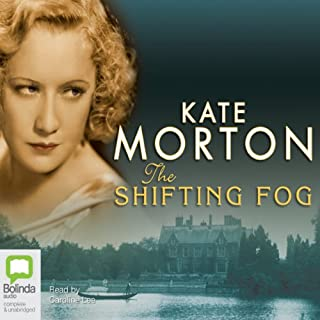 The Shifting Fog [also published under the alternate title The House at Riverton]                   By:                                                                                                                                 Kate Morton                               Narrated by:                                                                                                                                 Caroline Lee                      Length: 18 hrs and 50 mins     1,057 ratings     Overall 4.3