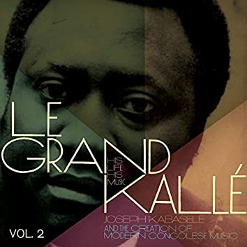 Joseph Kabasele and the Creation of Modern Congolese Music, Vol. 2 (Le Grand Kallé: His Life, His Music)