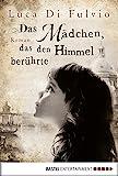 Das Mädchen, das den Himmel berührte: Roman (Luca Di Fulvio Bestseller 2)