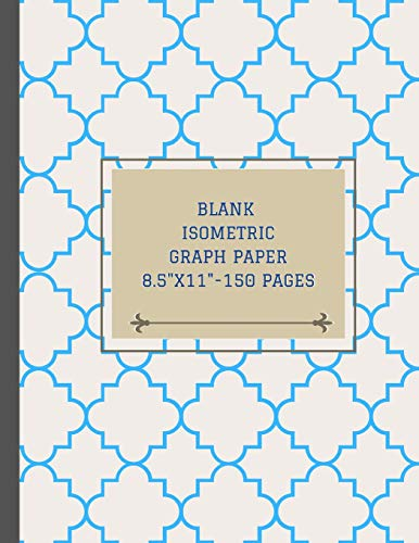 Blank isometric graph paper 8.5'x11' - 150 pages: Draw three dimensional design including architecture, rendering, landscaping, sculpture or plan 3D printer projects and triangle point embroidery