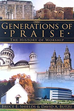 Generations of Praise: The History of Worship by Bruce E. Shields (2007-01-01)