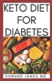 KETO DIET FOR DIABETES: The Ultimate Guide To Using Keto Diet For Diabetes With Meal Plan