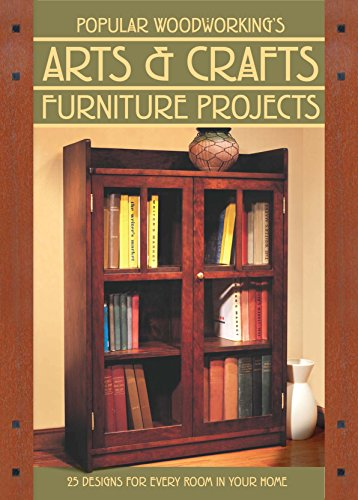 Popular Woodworking's Arts & Crafts Furniture: 25 Designs For Every Room In Your Home (English Edition)