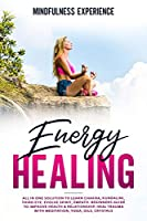 Energy Healing: All in One Solution to Learn Chakra, Kundalini, Third Eye. Evolve Spirit, Empath. Beginners Guide to Improve Health & Relationship. Heal Trauma with Meditation, Yoga, Oils, Crystals.