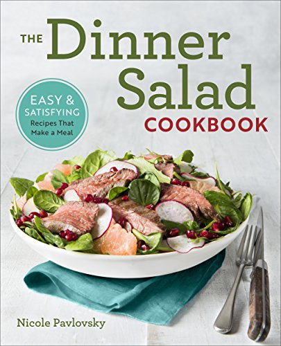 The Dinner Salad Cookbook: Easy & Satisfying Recipes That Make a Meal