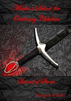 Merlin's School for Ordinary Children: Sword of Stone by [Margaret R Blake]