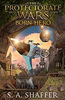 The Protectorate Wars: Born Hero by [S.A. Shaffer]