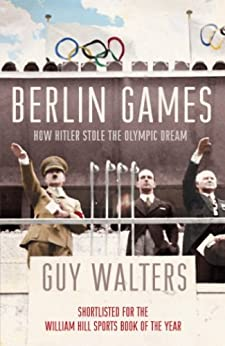 Berlin Games: How Hitler Stole the Olympic Dream (English Edition) par [Guy Walters]