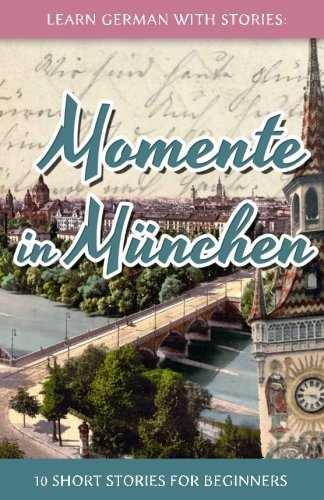 Learn German with Stories: Momente in M?hen - 10 Short Stories for Beginners (Dino lernt Deutsch) (Volume 4) by Andr?lein (2014-11-17)