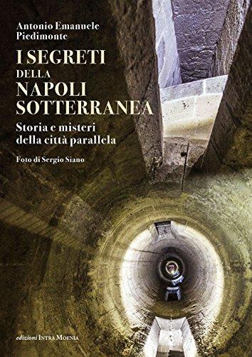 I segreti della Napoli sotterranea. Storia e misteri della città parallela