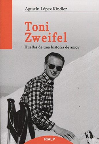 Toni Zweifel: Huellas de una historia de amor (Libros sobre el Opus Dei)