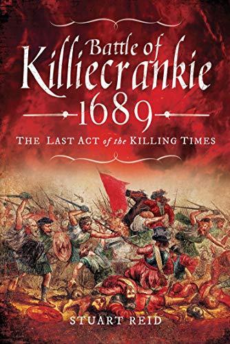 Battle of Killiecrankie, 1689: The Last Act of the Killing Times (English Edition)