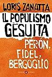 Il populismo gesuita: Perón, Fidel, Bergoglio (Italian Edition)