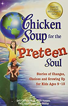 Chicken Soup for the Preteen Soul  Stories of Changes Choices and Growing Up for Kids Ages 9-13  Chicken Soup for the Soul