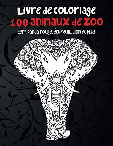 100 animaux de zoo - Livre de coloriage - Cerf, panda rouge, écureuil, lion et plus