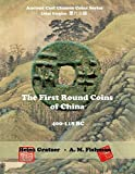 The First Round Coins of China, 400 - 118 BC: Volume 1 (Ancient Cast Chinese Coins Series - Lidai Guqian)