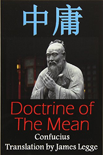 Doctrine of the Mean: Bilingual Edition, English and Chinese: A Confucian Classic of Ancient Chinese Literature