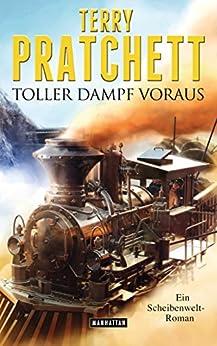 Toller Dampf voraus: Ein Scheibenwelt-Roman (German Edition) by [Terry Pratchett, Gerald Jung]