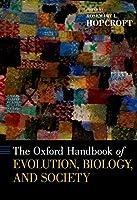 The Oxford Handbook of Evolution, Biology, and Society (Oxford Handbooks)