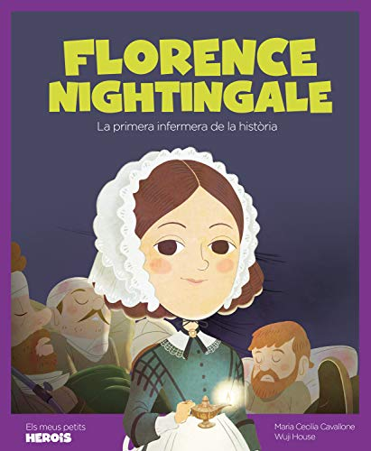 Florence Nightingale: La primera infermera de la història (Els meus petits herois Book 20) (Catalan Edition)