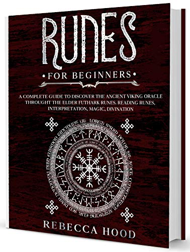 Runes for Beginners: A Complete Guide to Discover the Ancient Viking Oracle throught the Elder Futhark Runes. Reading Runes, Magic, Divination
