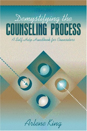 Demystifying the Counseling Process: A Self-Help Handbook for Counselors