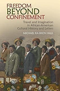 Freedom Beyond Confinement: Travel and Imagination in African-American Cultural History and Letters