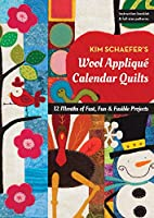 Kim Schaefer's Wool Appliqué Calendar Quilts: 12 Months of Fast, Fun & Fusible Projects