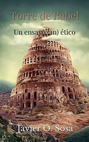 Torre de Babel: Un ensayo (an) ético (Spanish Edition)