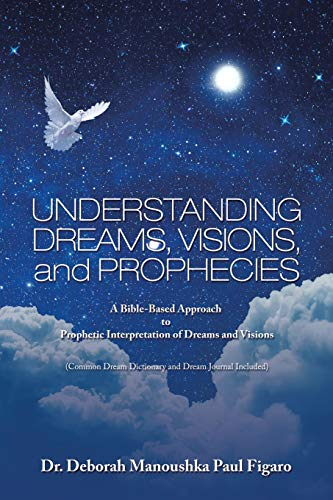 Compare Textbook Prices for Understanding Dreams, Visions, and Prophecies: A Bible-Based Approach to Prophetic Interpretation of Dreams and Visions  ISBN 9781665503167 by Dr. Deborah Manoushka Paul Figaro