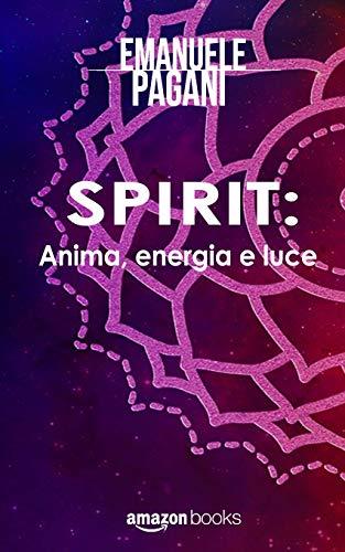 SPIRIT: Anima, energia e luce (Scoprire, Conoscere, Sapere)